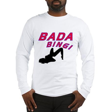 Bada Bing Long Sleeve T-Shirt