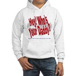 Hey! Who's Your Daddy? Hooded Sweatshirt