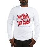 Hey! Who's Your Daddy? Long Sleeve T-Shirt