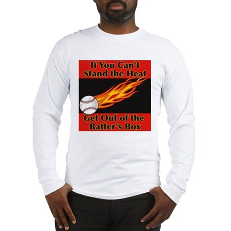 IF YOU CAN'T STAND THE HEAT Long Sleeve T-Shirt