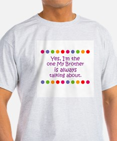 Yes, I'm the one My Brother i T-Shirt