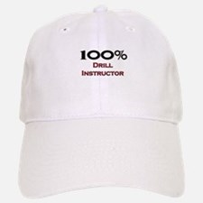 100 Percent Drill Instructor Baseball Baseball Cap