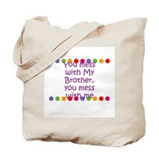 You mess with My Brother, you Tote Bag