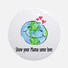 show your Mama some love Ornament (Round)
