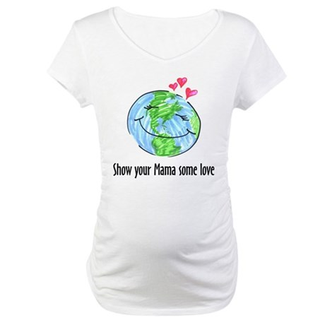 show your Mama some love Maternity T-Shirt