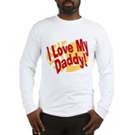 I Love My Daddy Long Sleeve T-Shirt