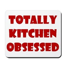 Totally Kitchen Obsessed Mousepad