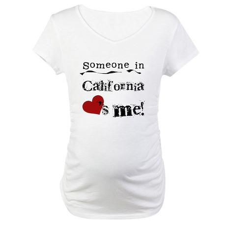 Someone in California Maternity T-Shirt