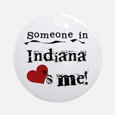 Someone in Indiana Ornament (Round)