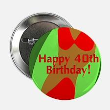 "Happy 40th Birthday! 2.25"" Button"