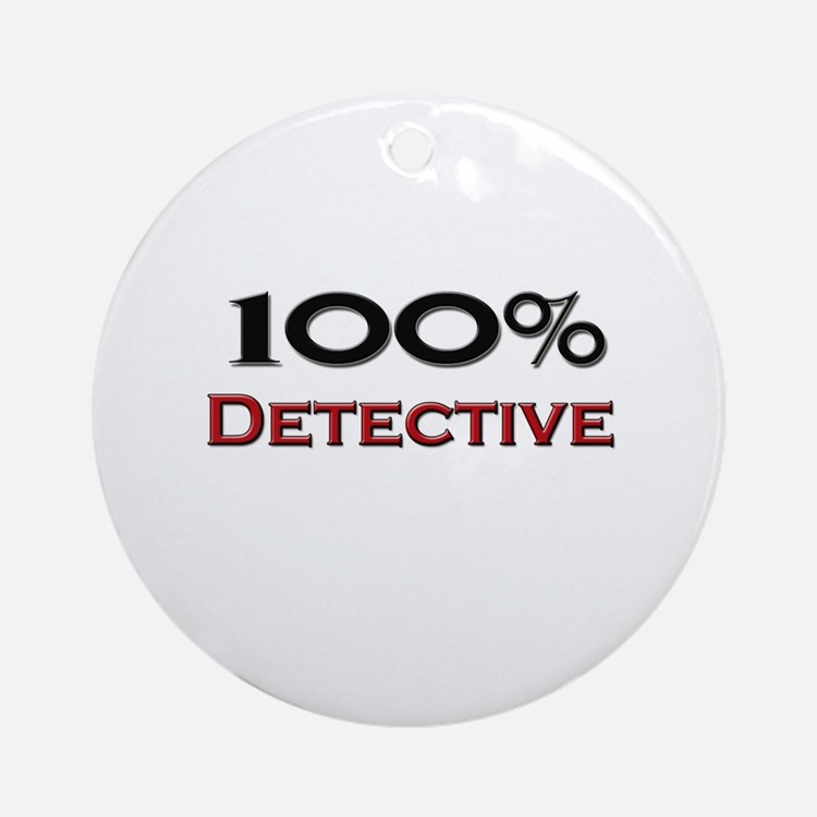 100 Percent Detective Ornament (Round)