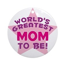 WORLD'S GREATEST MOM TO BE! Ornament (Round)