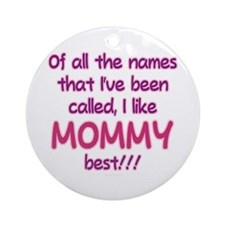 I LIKE BEING CALLED MOMMY! Ornament (Round)