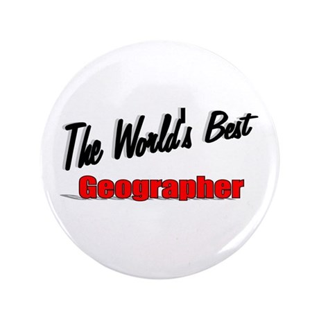 """""""The World's Best Geographer"""" 3.5"""" Button"""