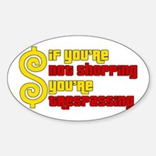 If you're not shopping you're trespassing Decal