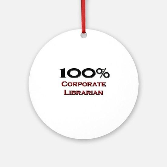 100 Percent Corporate Librarian Ornament (Round)