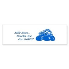 Silly Boys.. Trucks are for GIRLS Bumper Bumper Sticker