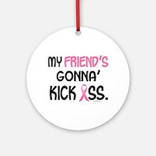 Gonna' Kick Ass 1 (Friend) Ornament (Round)