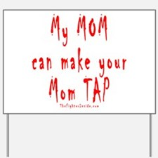My MOM can make your Mom TAP Yard Sign