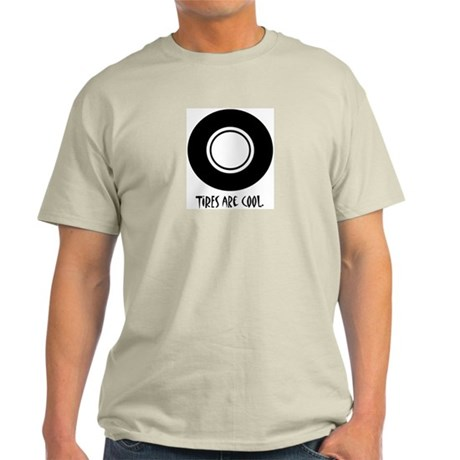 TIRES ARE COOL. Light T-Shirt
