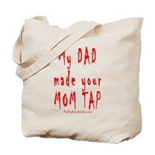 My DAD made your MOM TAP Tote Bag