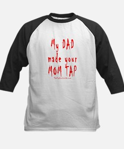 My DAD made your MOM TAP Tee