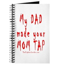 My DAD made your MOM TAP Journal