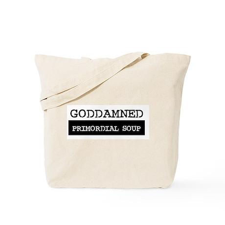 GODDAMNED PRIMORDIAL SOUP Tote Bag