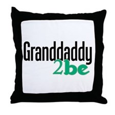 Granddaddy 2Be Throw Pillow