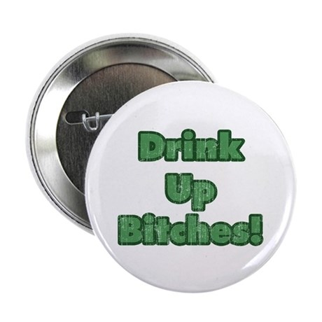 "Drink Up Bitches! 2.25"" Button (10 pack)"