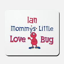 Ian - Mommy's Love Bug Mousepad