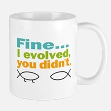 Fine... I evolved, you didn't Mug
