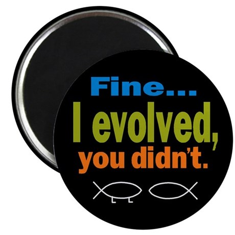 """Fine... I evolved, you didn't 2.25"""" Magnet (10 pac"""
