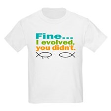 Fine... I evolved, you didn't T-Shirt