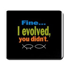 Fine... I evolved, you didn't Mousepad