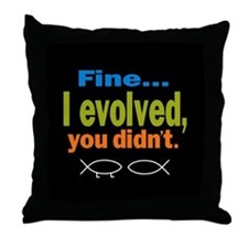 Fine... I evolved, you didn't Throw Pillow
