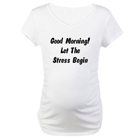 Let the stress begin Maternity T-Shirt