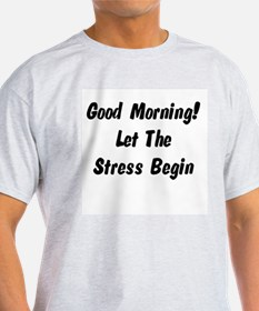 Let the stress begin T-Shirt