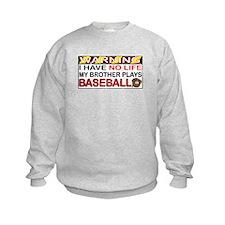 No Life...Brother Plays Baseball Sweatshirt