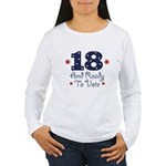 18 And Ready To Vote Women's Long Sleeve T-Shirt