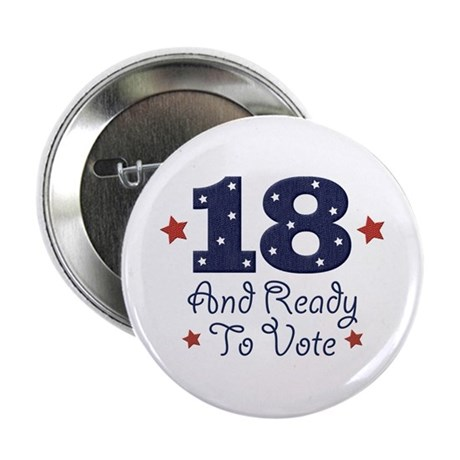 """18 And Ready To Vote 2.25"""" Button"""