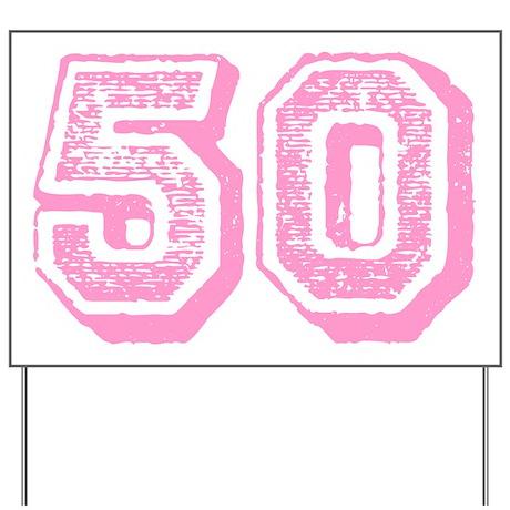 Pink 50 Years Old Birthday Yard Sign
