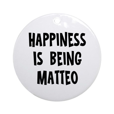 Happiness is being Matteo Ornament (Round)