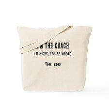I'm the Coach, I'm Right Tote Bag