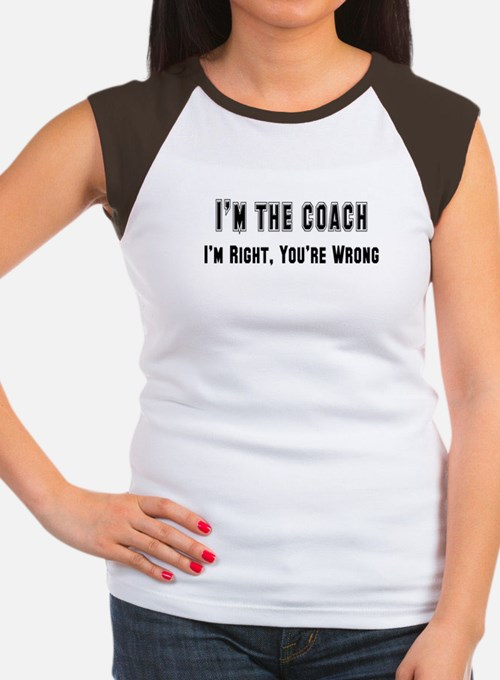 I'm the Coach, I'm right Women's Cap Sleeve T-Shir