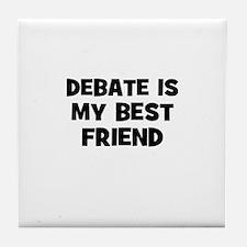 Debate Is My Best Friend Tile Coaster