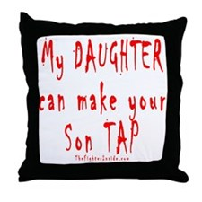 My Daughter can make your Son Throw Pillow