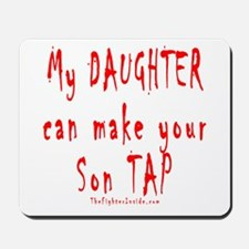 My Daughter can make your Son Mousepad