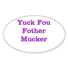 Yuck Fou Fother Mucker Oval Decal