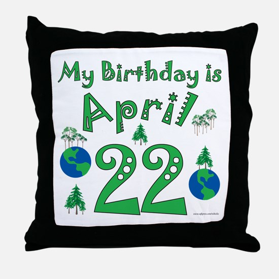 Earth Day Birthday April 22nd Throw Pillow